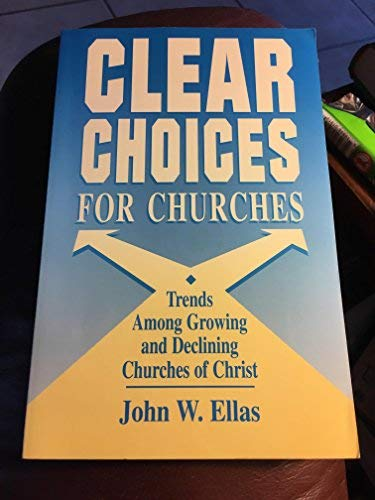 Clear Choices for Churches: Trends Among Growing: John W. Ellas