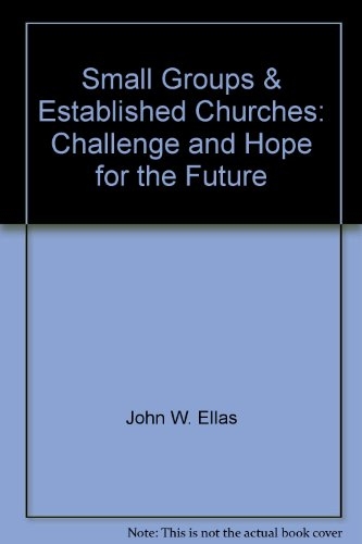 Small Groups and Established Churches : Challenge: John W. Ellas