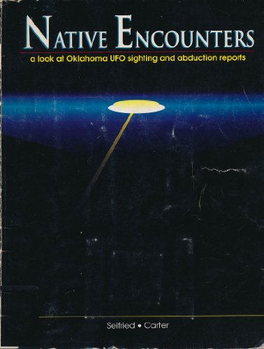Native Encounters - A Look at Oklahoma UFO Sightings and Abduction Reports: Seifried, Richard D. ...