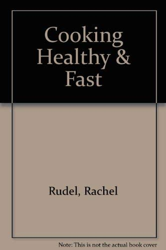 Cooking Healthy and Fast : Recipes & Helpful Hints for Cooks Who Say They Don't Have Time ...
