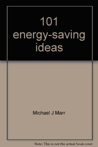 101 Energy-Saving Ideas: Michael J. Marr, tech ed.
