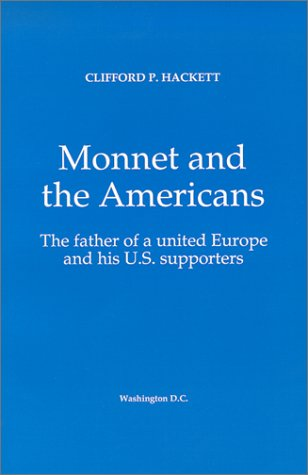 9780964254114: Monnet and the Americans: The Father of a United Europe and His U.S. Supporters