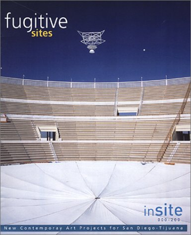 Fugitive Sites: inSITE2000/01 New Contemporary Art Projects: David Joselit; David