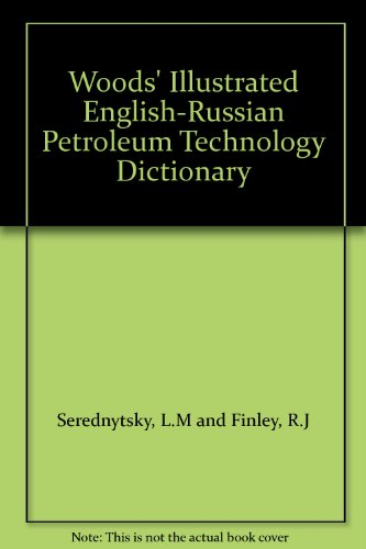 WOOD'S ILLUSTRATED ENGLISH-RUSSIAN PETROLEUM TECHNOLOGY DICTIONARY.: Serednytsky, L. M. And R....