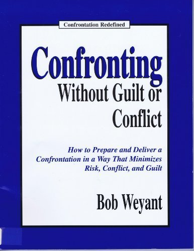 9780964257658: Confronting Without Guilt or Conflict: How to Prepare and Deliver a Confrontation in a Way That Minimizes Risk, Conflict and Guilt