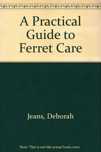 Practical Guide to Ferret Care.: Deborah Jeans.