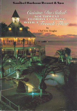 9780964260900: Cuisine Du Soleil: Southwest Florida Cooking With A French Flair.