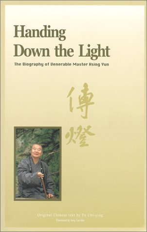 9780964261297: Handing Down the Light : The Biography of Venerable Master Hsing Yun