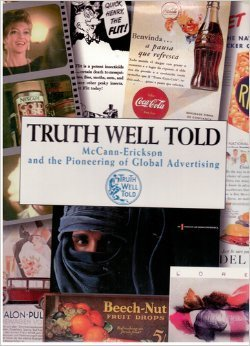 9780964262201: Truth well told: McCann-Erickson and the pioneering of global advertising
