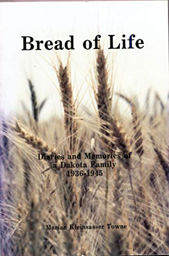 Bread of life: Diaries and memories of: Towne, Marian Kleinsasser