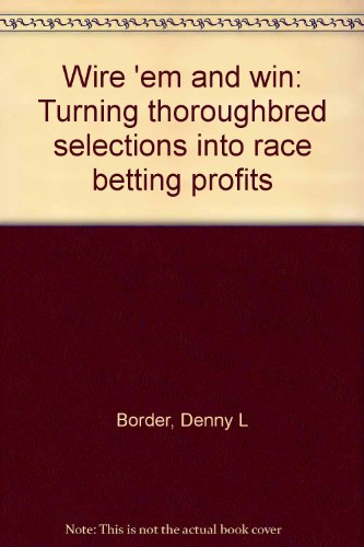 9780964266902: Wire 'em and win: Turning thoroughbred selections into race betting profits