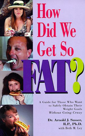 How Did We Get So Fat?: A: Arnold J. Susser,