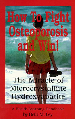 9780964270350: How to Fight Osteoporosis and Win!: The Miracle of Microcrystalline Hydroxyapatite (MCHC) (A health learning handbook)