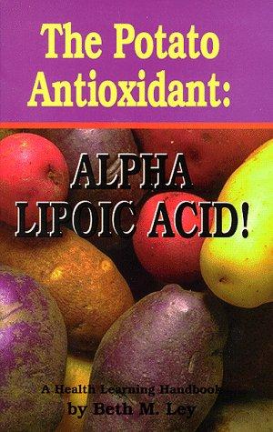 9780964270367: The Potato Antioxidant: Alpha Lipoic Acid : A Health Learning Handbook