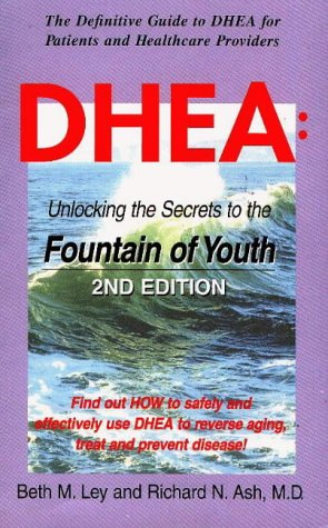 DHEA: Unlocking the Secrets to the Fountain of Youth: Ley, Beth M.; Ash, Richard N.