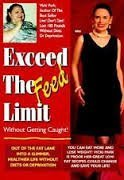 Exceed the Feed Limit Without Getting Caught: Out of the Fat Lane into a Healthier Life Without ...