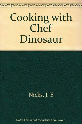 Cooking with Chef Dinosaur: Nicks, J. E
