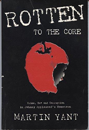 Rotten to the Core : Crime, Sex: Martin D. Yant