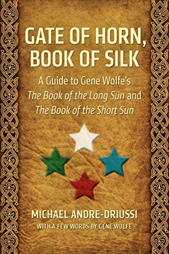 9780964279551: Gate of Horn, Book of Silk: A Guide to Gene Wolfe's The Book of the Long Sun and The Book of the Short Sun