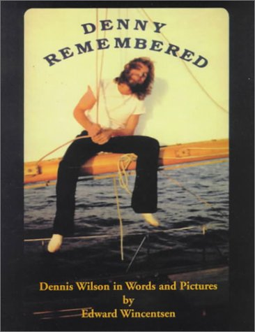 9780964280830: Denny Remembered, Dennis Wilson In Words and Pictures