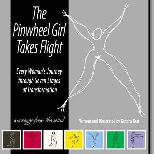 9780964282339: The Pinwheel Girl Takes Flight - Every Woman's Journey Through Seven Stages of Transformation