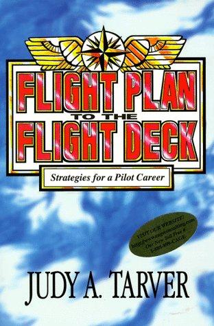 Flight Plan to the Flight Deck: Startegies for a Pilot Career: Tarver, Judy A.
