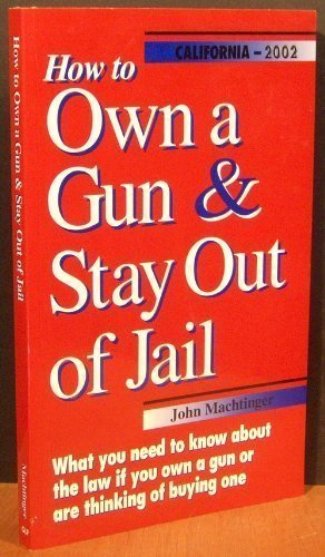 9780964286405: How to Own a Gun & Stay Out of Jail (California Edition 2002)