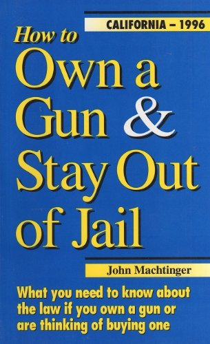 How to Own a Gun & Stay: Machtinger, John F.