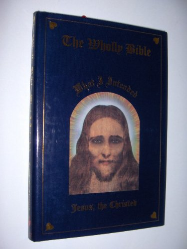 The Wholly Bible - What I Intended: Jesus, the Christed