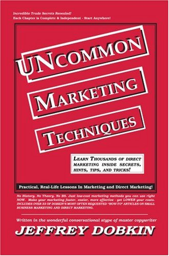 Uncommon Marketing Techniques: Thousands of Tips, Trick and Techniques in Low Cost Marketing ...
