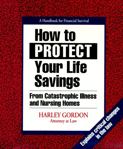 9780964289604: How to Protect Your Life Savings: From Catastrophic Illness and Nursing Homes: A Handbook for Financial Survival