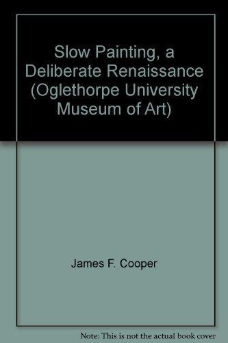9780964290099: Slow Painting, a Deliberate Renaissance (Oglethorpe University Museum of Art)