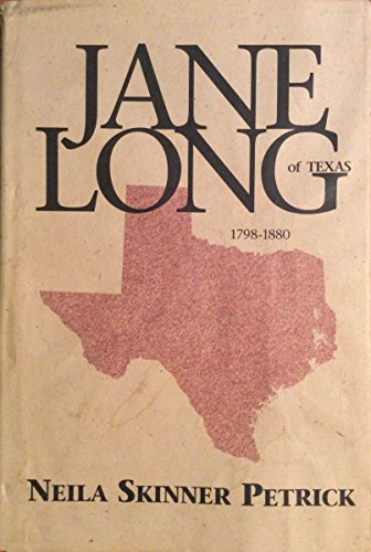 JANE LONG OF TEXAS 1798-1880: NEILA SKINNER PETRICK