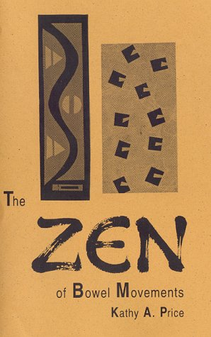 The Zen of Bowel Movements: A Spiritual Approach to Constipation: Price, Kathy A