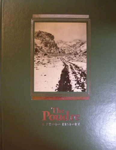 9780964300002: The Poudre: A photo history