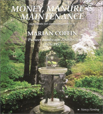 Money, Manure & Maintenance: Ingredients for Successful Gardens of Marian Coffin, Pioneer Landsca...