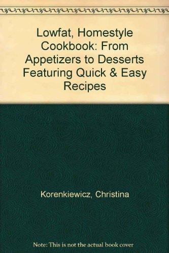 Lowfat, Homestyle Cookbook: From Appetizers to Desserts: Korenkiewicz, Christina
