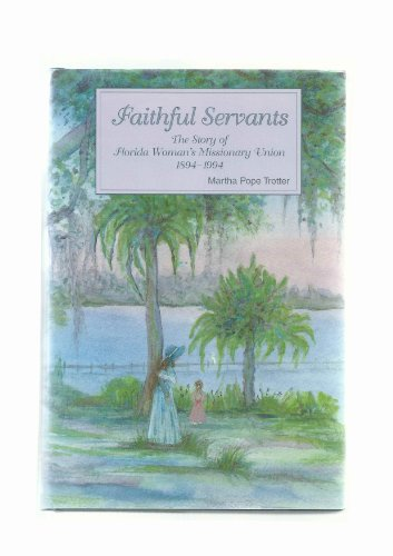 9780964306509: Faithful servants: The story of Florida Woman's Missionary Union