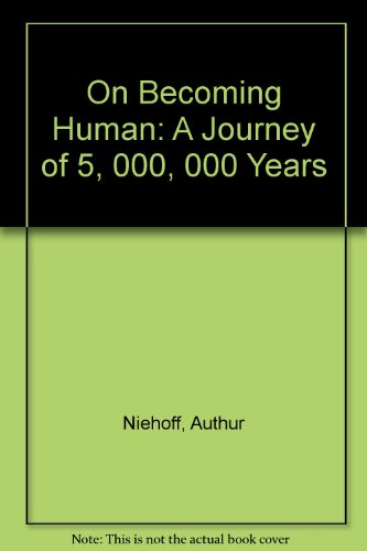 On Becoming Human: A Journey of 5,000,000 Years