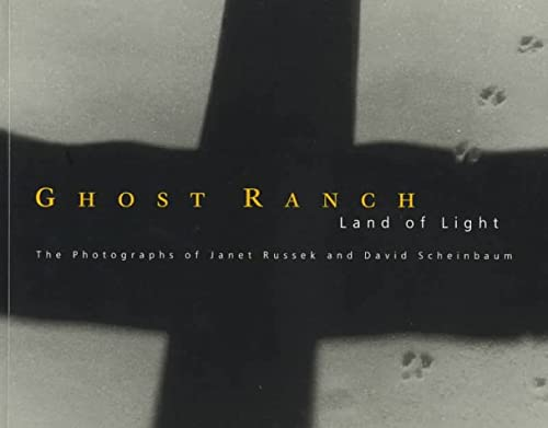 Ghost Ranch, Land of Light; The Photographs of Janet Russek and David Scheinbaum