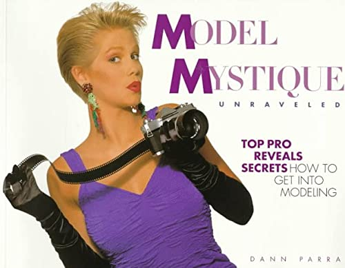 9780964316270: Model Mystique Unraveled: How to Get into Modeling