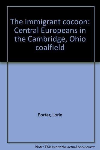 9780964318441: The immigrant cocoon: Central Europeans in the Cambridge, Ohio coalfield