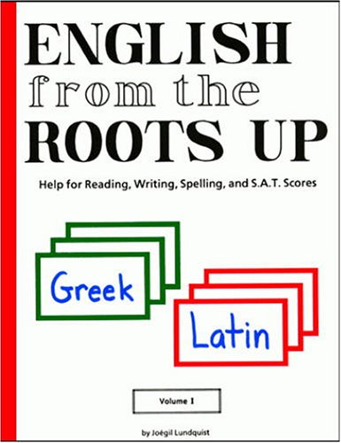 9780964321038: English from the Roots Up, Vol. 1: Help for Reading, Writing, Spelling, and S.A.T. Scores