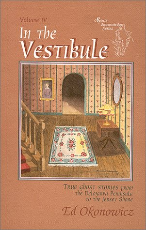 In the Vestiblue, True Ghost Stories from the Delmarva Pennsula to New Jersey - First Edition