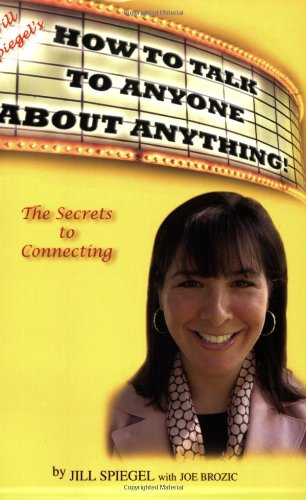 Jill Spiegel's How To Talk To Anyone About Anything!: Jill Spiegel