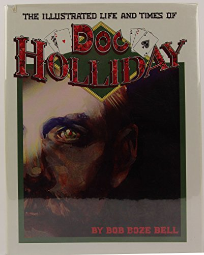 The Illustrated Life & Times of Doc Holliday: Bell, Bob Boze