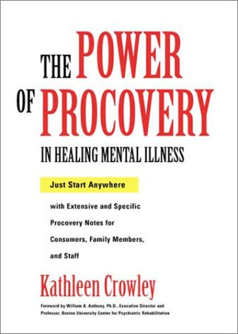 The Power of Procovery in Healing Mental Illness: Just Start Anywhere with Extensive and Specific...