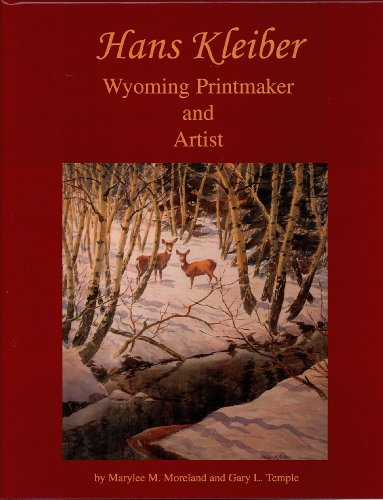 Hans Kleiber: Wyoming Printmaker and Artist: Moreland/ Marylee M./ Temple/ Gary L.