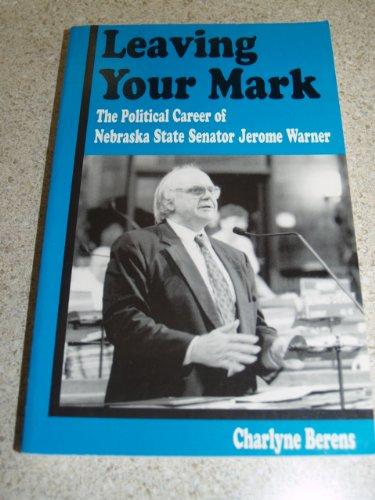 9780964335356: Leaving your mark: The political career of Nebraska State Senator Jerome Warner