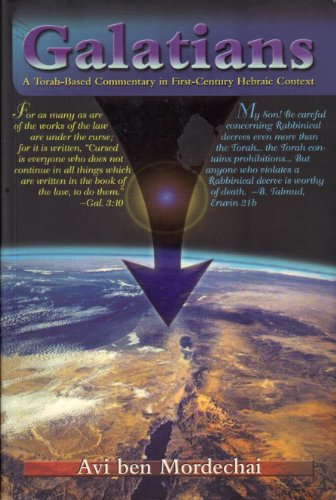 Galatians: A Torah-Based Commentary in First-Century Hebraic Context: Avi ben Mordechai
